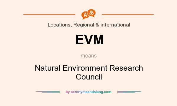 What does EVM mean? It stands for Natural Environment Research Council