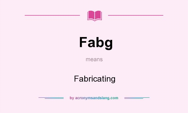 What does Fabg mean? It stands for Fabricating