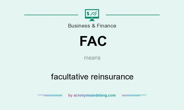 What does FAC mean? It stands for facultative reinsurance