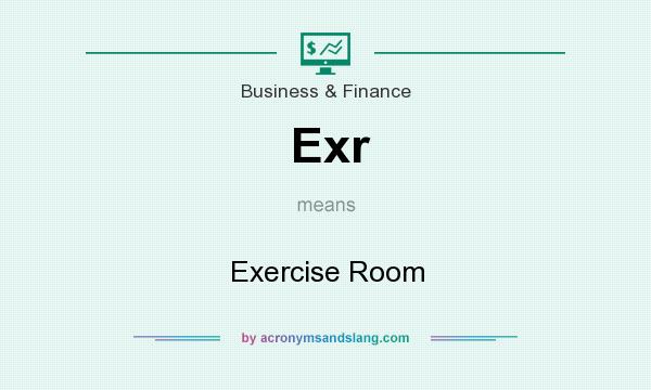 What does Exr mean? It stands for Exercise Room