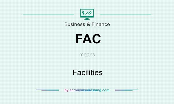 What does FAC mean? It stands for Facilities