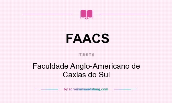 What does FAACS mean? It stands for Faculdade Anglo-Americano de Caxias do Sul