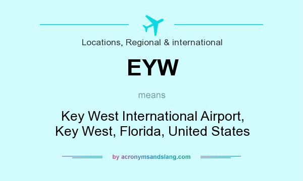 What does EYW mean? It stands for Key West International Airport, Key West, Florida, United States