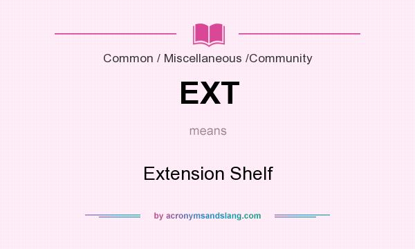 What does EXT mean? It stands for Extension Shelf