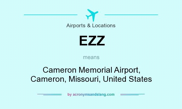 What does EZZ mean? It stands for Cameron Memorial Airport, Cameron, Missouri, United States