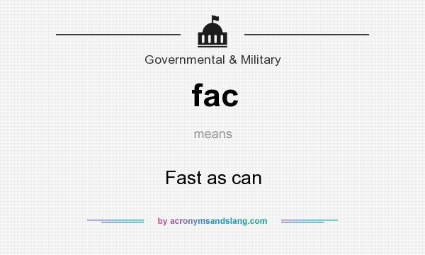 What does fac mean? It stands for Fast as can