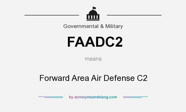 What does FAADC2 mean? It stands for Forward Area Air Defense C2