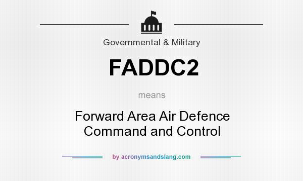 What does FADDC2 mean? It stands for Forward Area Air Defence Command and Control