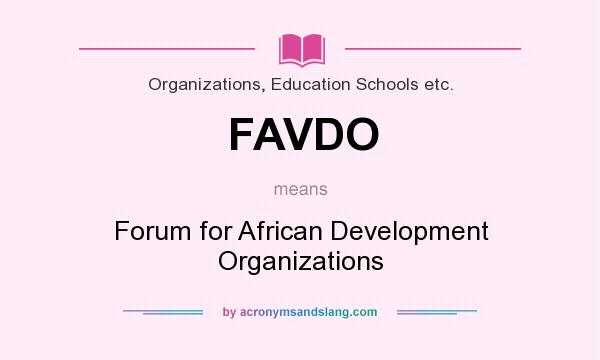 What does FAVDO mean? It stands for Forum for African Development Organizations