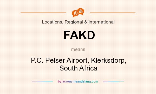What does FAKD mean? It stands for P.C. Pelser Airport, Klerksdorp, South Africa
