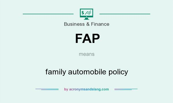 What does FAP mean? It stands for family automobile policy
