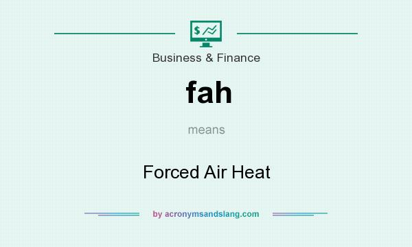 What does fah mean? It stands for Forced Air Heat