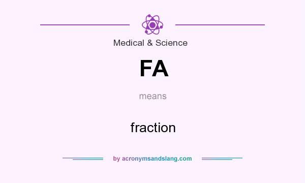 What does FA mean? It stands for fraction