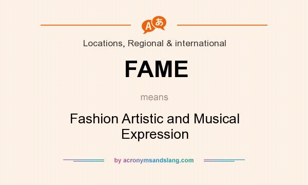 What does FAME mean? It stands for Fashion Artistic and Musical Expression