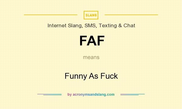 What does FAF mean? It stands for Funny As Fuck