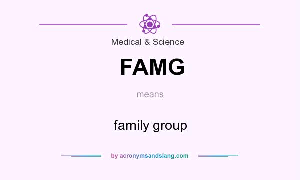 What does FAMG mean? It stands for family group
