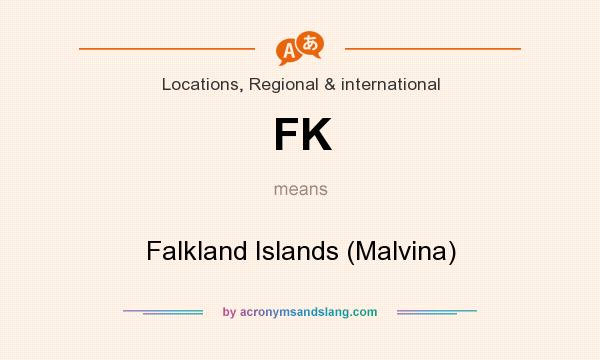 What does FK mean? It stands for Falkland Islands (Malvina)