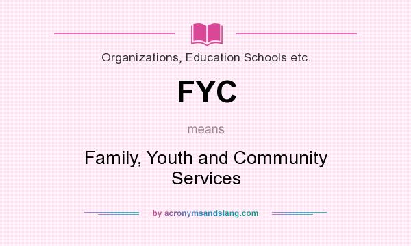 What does FYC mean? It stands for Family, Youth and Community Services