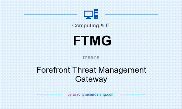What does FTMG mean? It stands for Forefront Threat Management Gateway