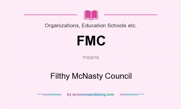 What does FMC mean? It stands for Filthy McNasty Council