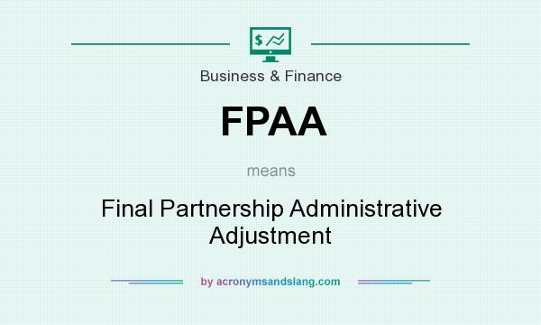 What does FPAA mean? It stands for Final Partnership Administrative Adjustment