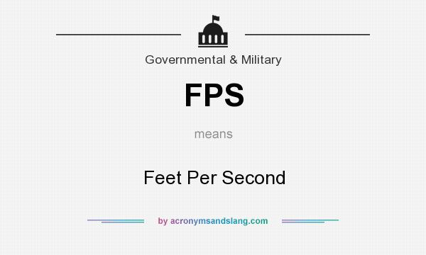 What does FPS mean? It stands for Feet Per Second