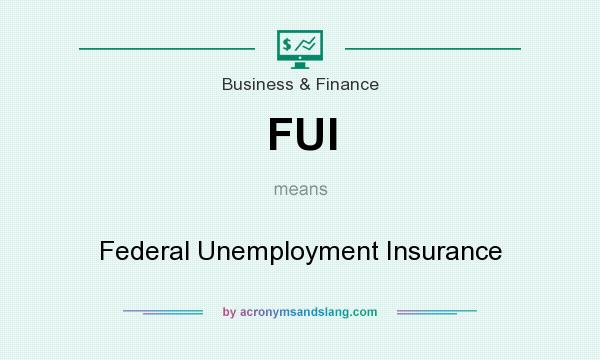 What does FUI mean? It stands for Federal Unemployment Insurance