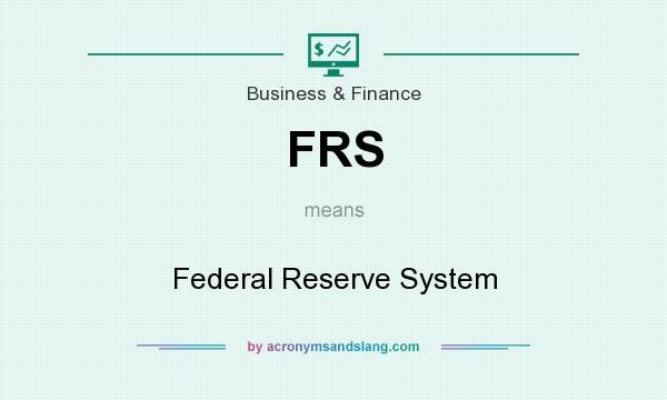 What does FRS mean? It stands for Federal Reserve System