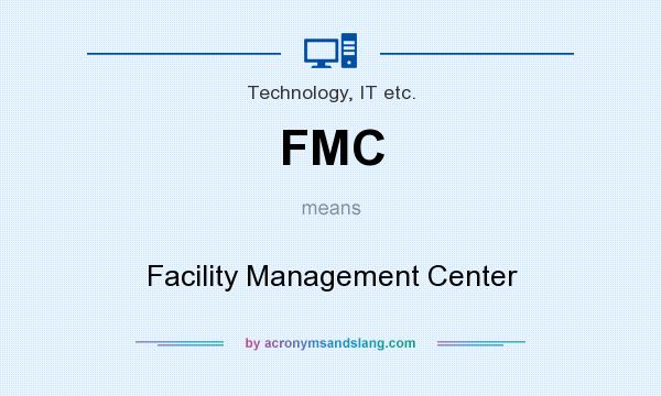 What does FMC mean? It stands for Facility Management Center