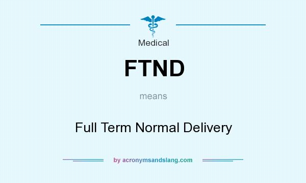 What does FTND mean? It stands for Full Term Normal Delivery