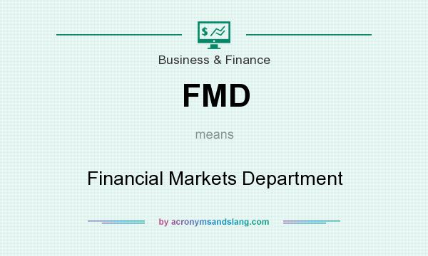 What does FMD mean? It stands for Financial Markets Department