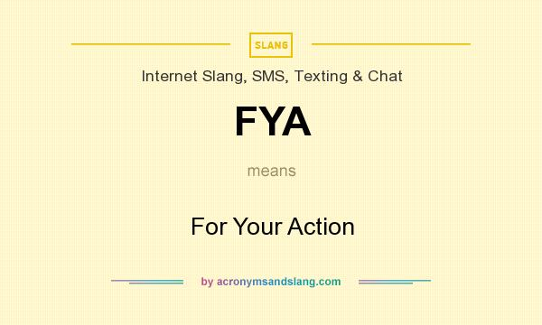 What does FYA mean? It stands for For Your Action