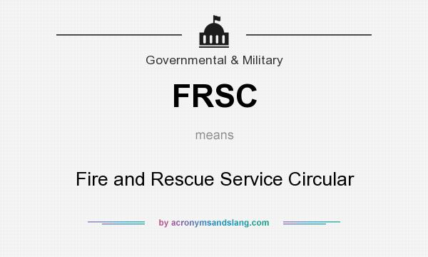 What does FRSC mean? It stands for Fire and Rescue Service Circular