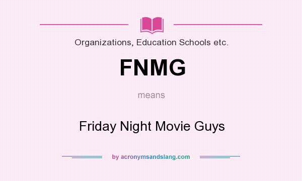 What does FNMG mean? It stands for Friday Night Movie Guys