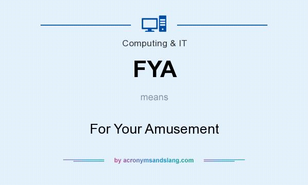 What does FYA mean? It stands for For Your Amusement