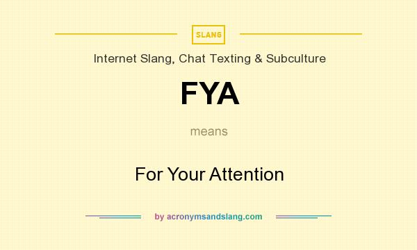 What does FYA mean? It stands for For Your Attention