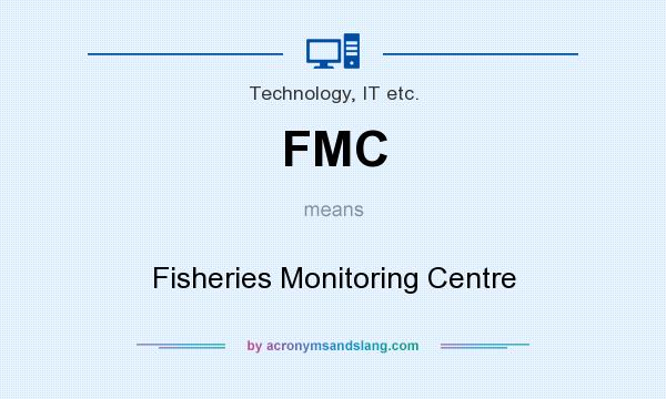 What does FMC mean? It stands for Fisheries Monitoring Centre
