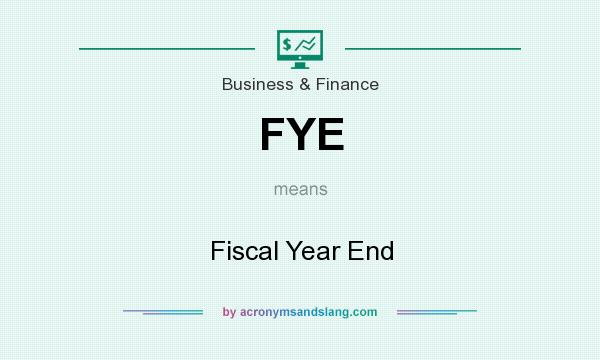 What does FYE mean? It stands for Fiscal Year End