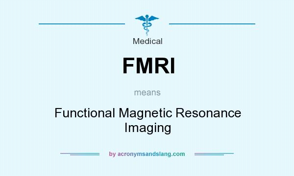What does FMRI mean? It stands for Functional Magnetic Resonance Imaging