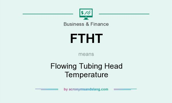 What does FTHT mean? It stands for Flowing Tubing Head Temperature