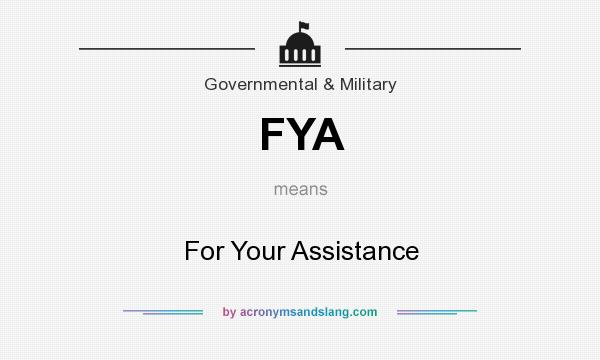 What does FYA mean? It stands for For Your Assistance