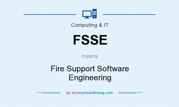 What does FSSE mean? It stands for Fire Support Software Engineering