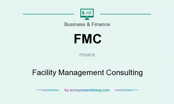 What does FMC mean? It stands for Facility Management Consulting