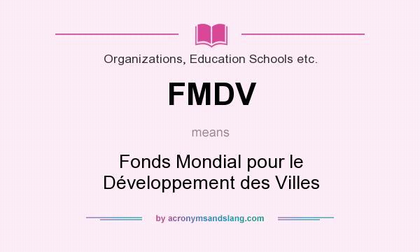 What does FMDV mean? It stands for Fonds Mondial pour le Développement des Villes