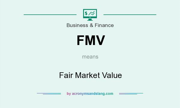 What does FMV mean? It stands for Fair Market Value