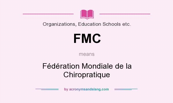 What does FMC mean? It stands for Fédération Mondiale de la Chiropratique