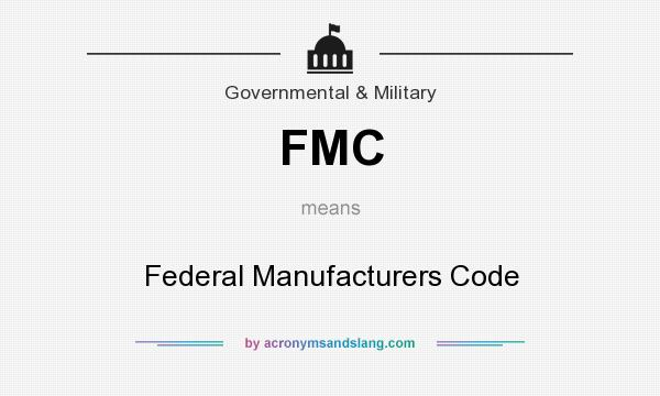 What does FMC mean? It stands for Federal Manufacturers Code
