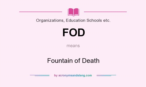 What does FOD mean? It stands for Fountain of Death