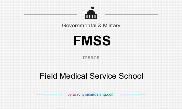 What does FMSS mean? It stands for Field Medical Service School