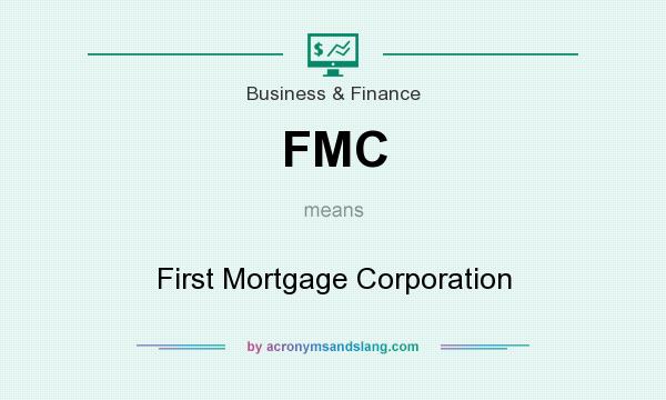 What does FMC mean? It stands for First Mortgage Corporation